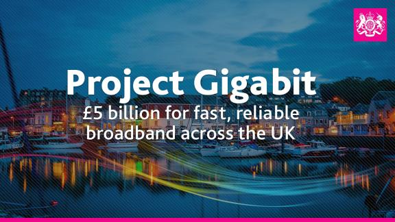 Project Gigabit £5 billion for fast, reliable broadband across the UK